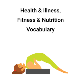 Health and Illness, Nutrition and Fitness Vocabulary (Intermediate, Upper-Intermediate)
